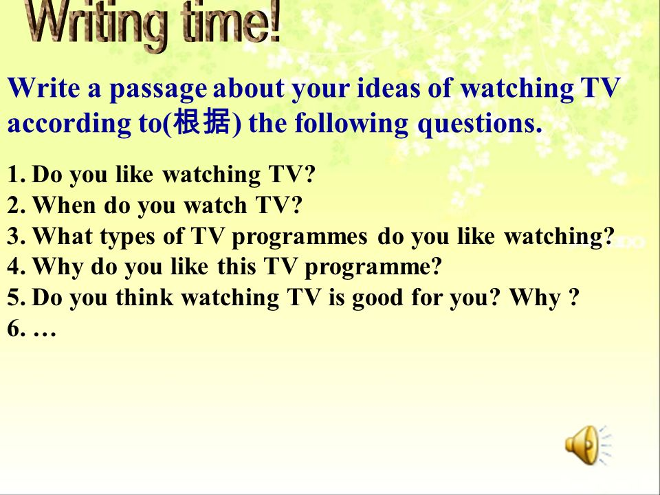 Writing time! Write a passage about your ideas of watching TV
