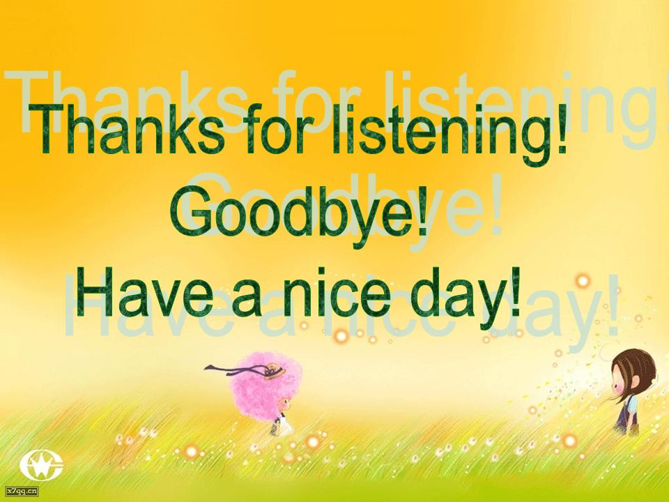 Thanks for listening! Goodbye! Have a nice day!