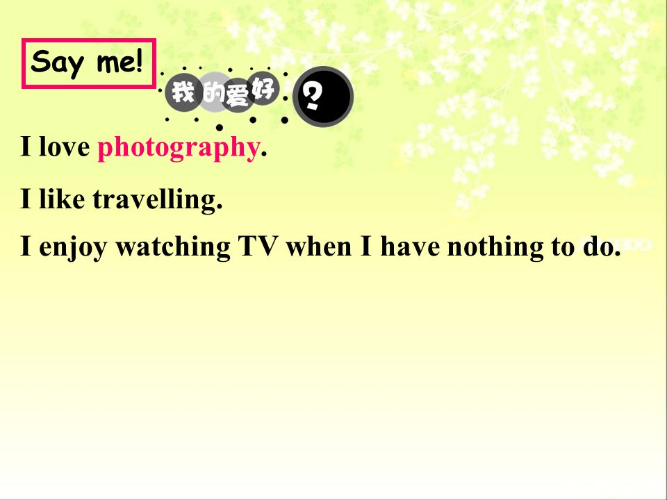 Say me! I love photography. I like travelling. I enjoy watching TV when I have nothing to do.