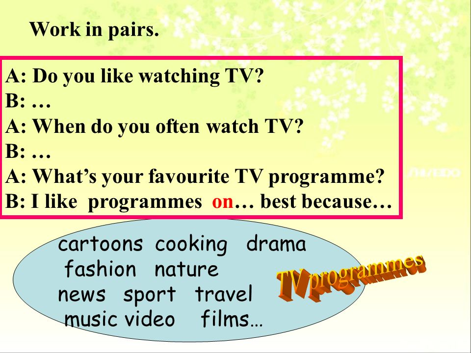 TV programmes Work in pairs. A: Do you like watching TV B: …