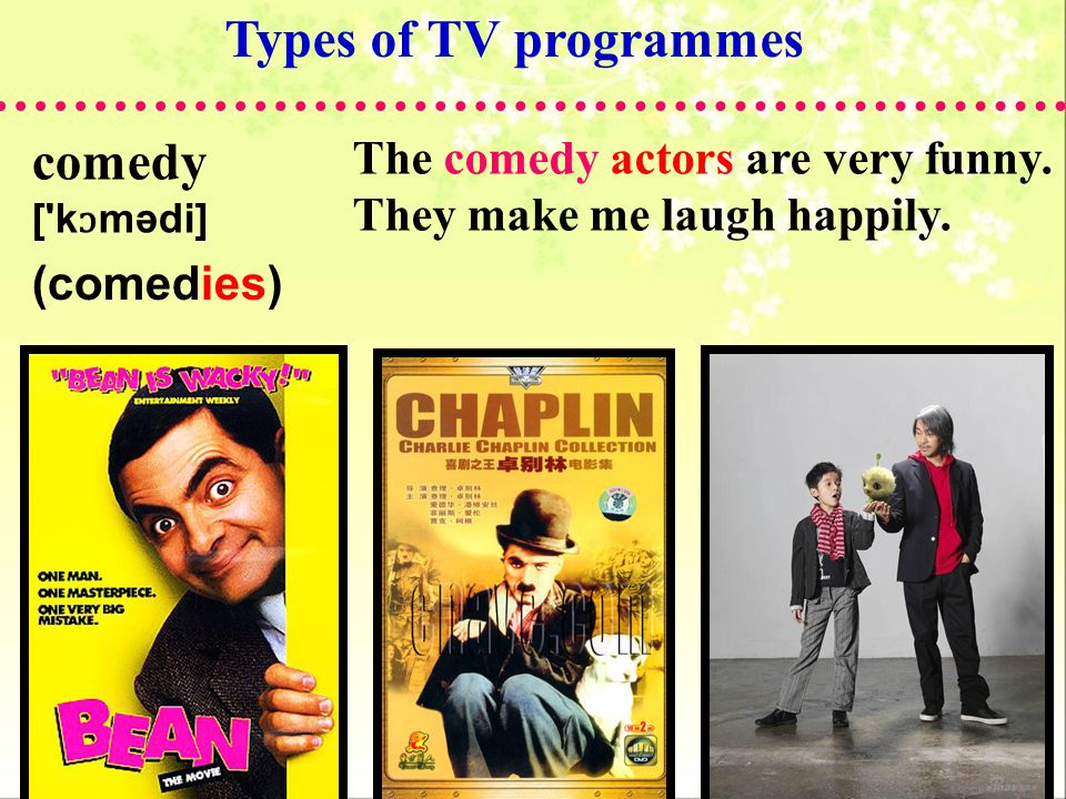 Types of TV programmes comedy The comedy actors are very funny.
