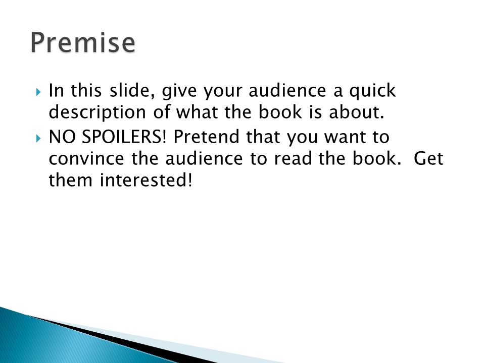 Premise In this slide, give your audience a quick description of what the book is about.