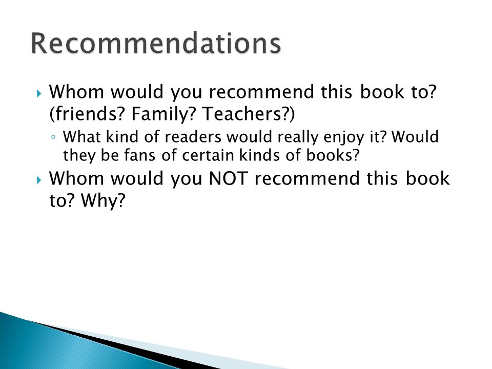 Recommendations Whom would you recommend this book to (friends Family Teachers )