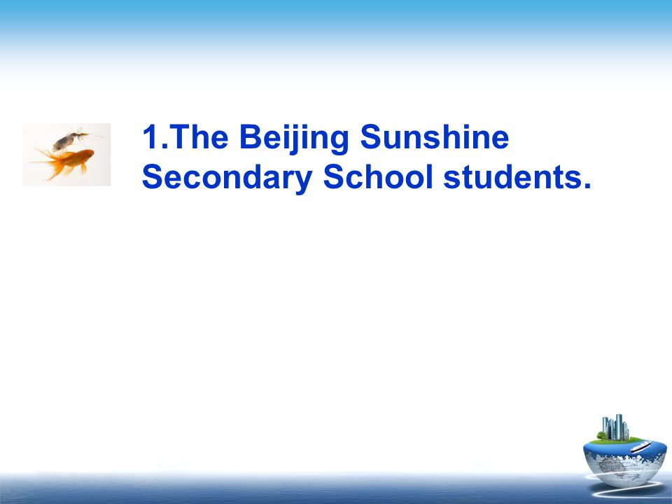 1.The Beijing Sunshine Secondary School students.