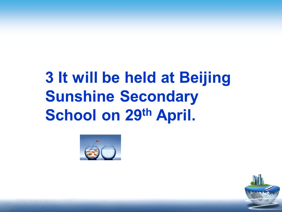 3 It will be held at Beijing Sunshine Secondary School on 29th April.