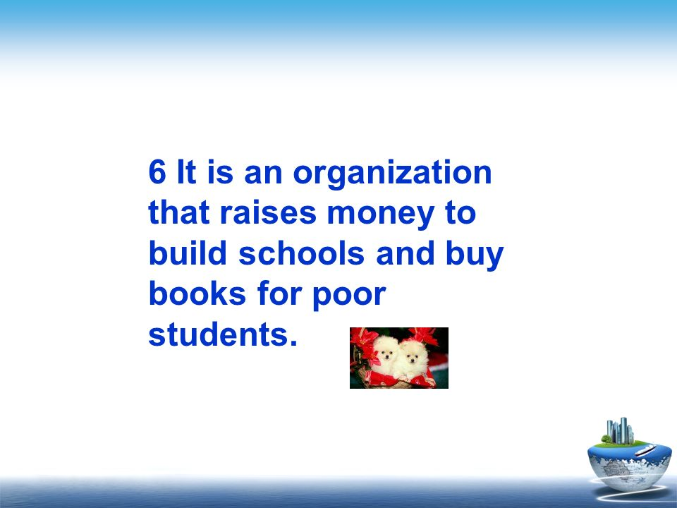 6 It is an organization that raises money to