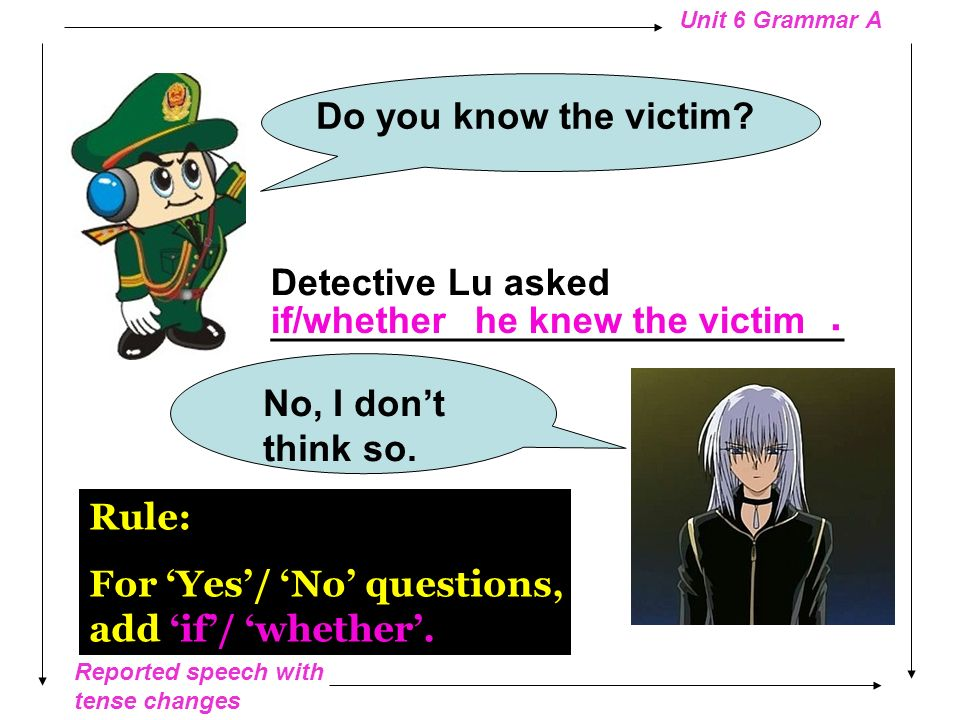 Do you know the victim Detective Lu asked ________________________________. . if/whether. he knew the victim.