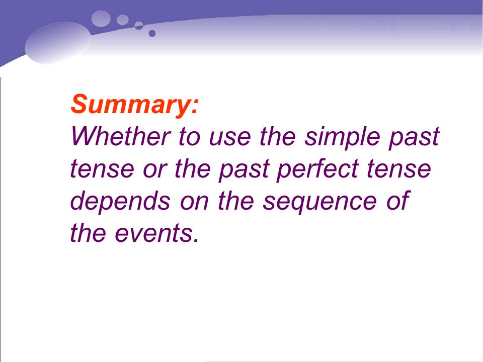 Summary: Whether to use the simple past tense or the past perfect tense depends on the sequence of the events.