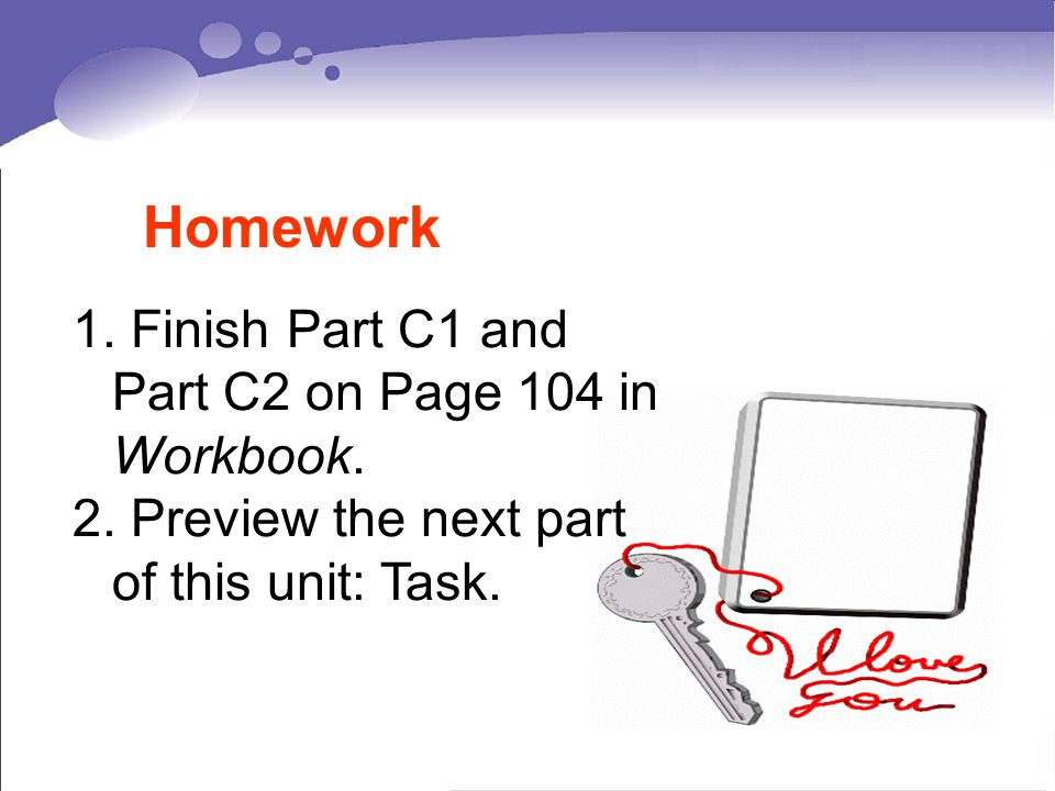 Homework Finish Part C1 and Part C2 on Page 104 in Workbook.