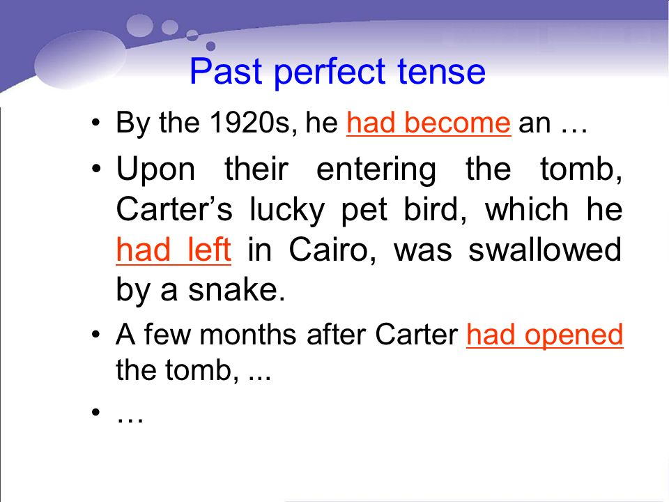 Past perfect tense By the 1920s, he had become an …