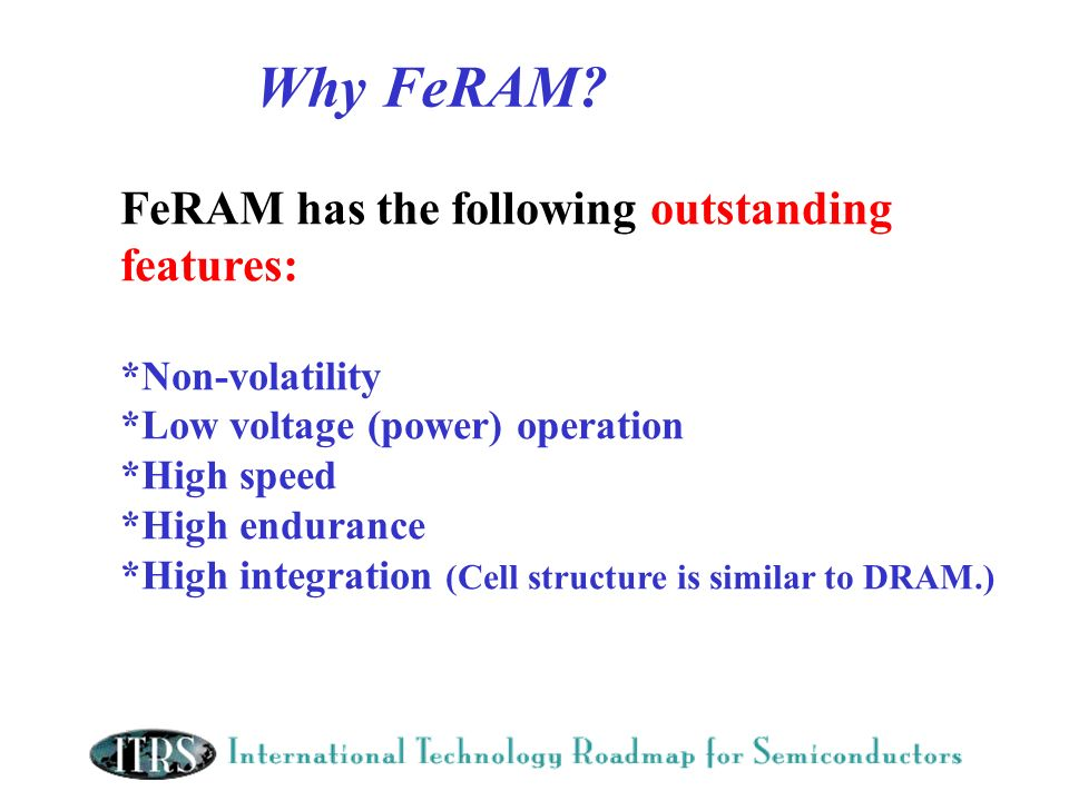 Why FeRAM FeRAM has the following outstanding features: