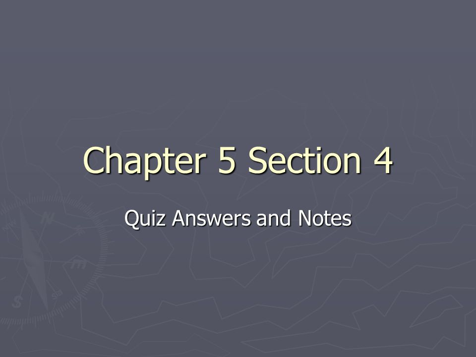 Chapter 5 Section 4 Quiz Answers and Notes