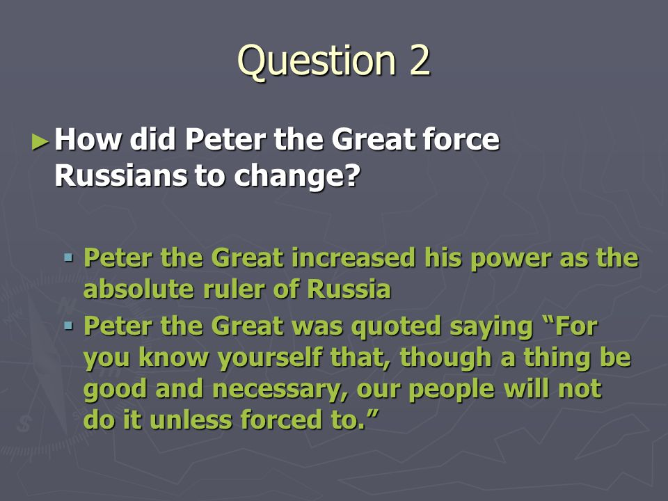 Question 2 How did Peter the Great force Russians to change