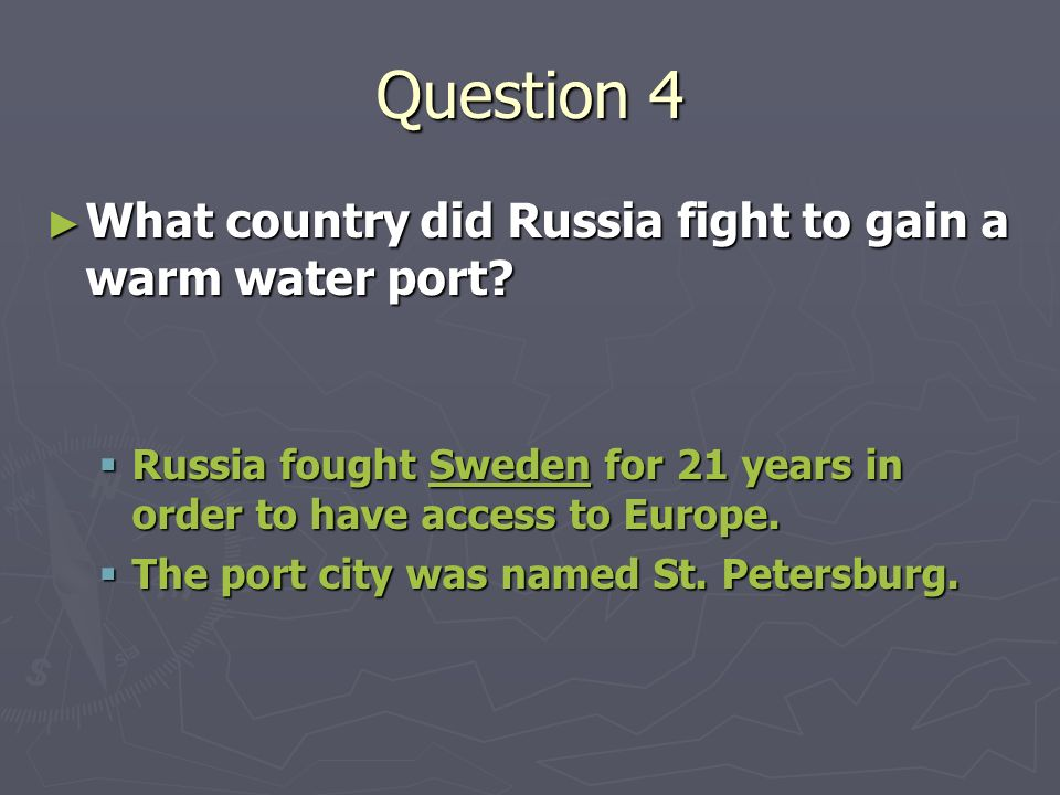Question 4 What country did Russia fight to gain a warm water port