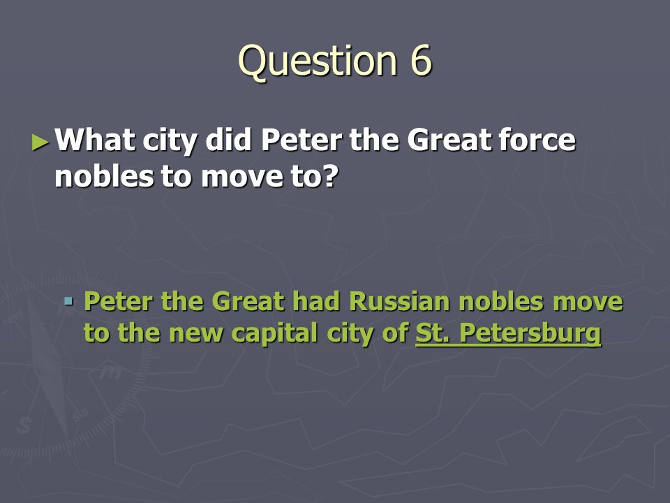 Question 6 What city did Peter the Great force nobles to move to