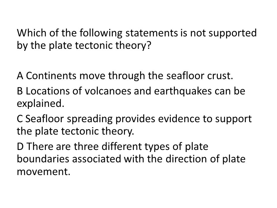 Which of the following statements is not supported by the plate tectonic theory.