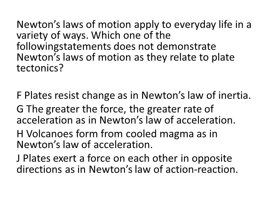 Newton's laws of motion apply to everyday life in a variety of ways