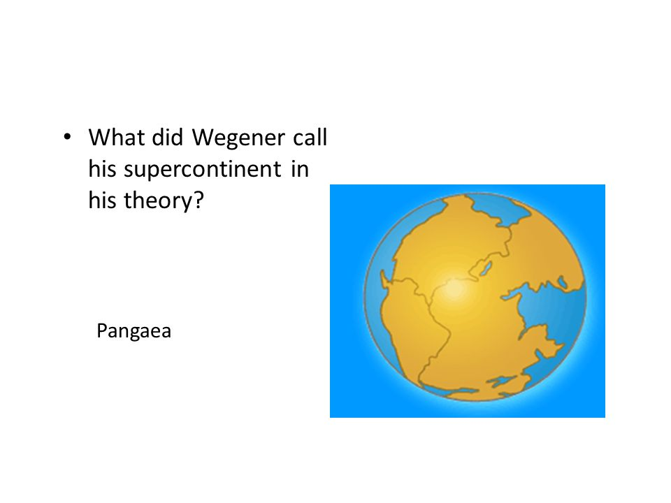 What did Wegener call his supercontinent in his theory