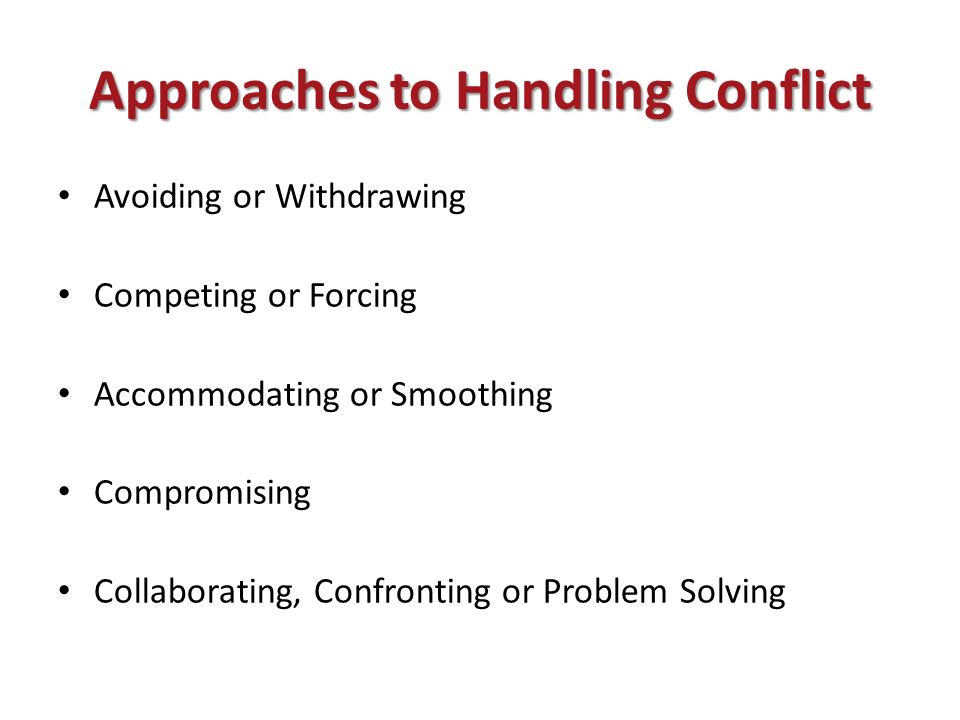 approaches to conflict management A four step way of dealing with conflict return to main menu: a four we can work together on conflict management initiative to increase the understanding and our approach to conflict assumes that we do not have to continually experience destructive conflict lt can be.