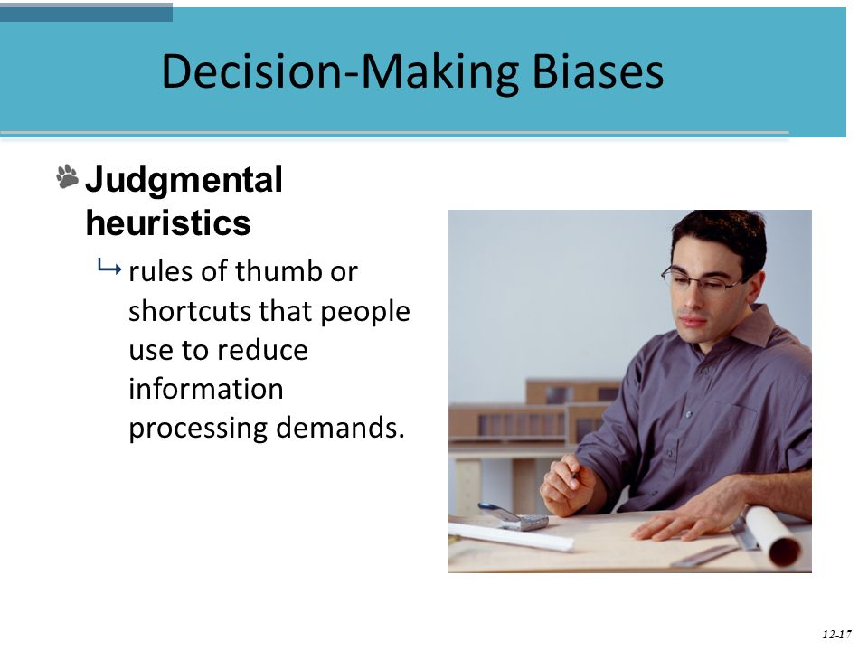 decision making heuristics bias As a result, people use a number of mental shortcuts, or heuristics, to help make  decisions, which provide general rules of thumb for decision making (tversky.