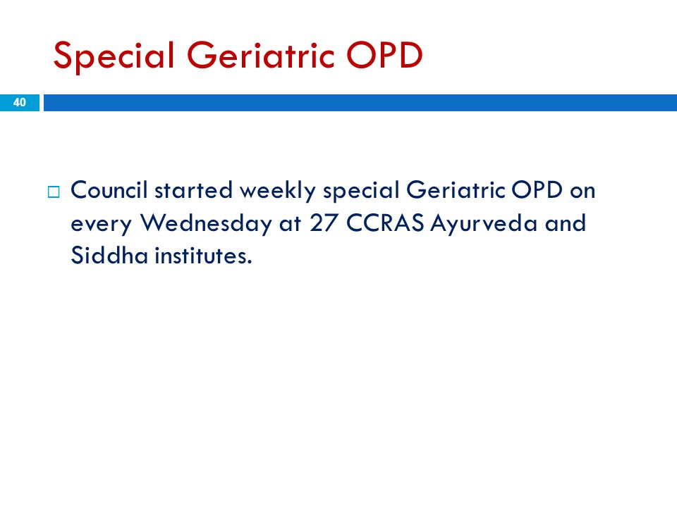 Special Geriatric OPD Council started weekly special Geriatric OPD on every Wednesday at 27 CCRAS Ayurveda and Siddha institutes.