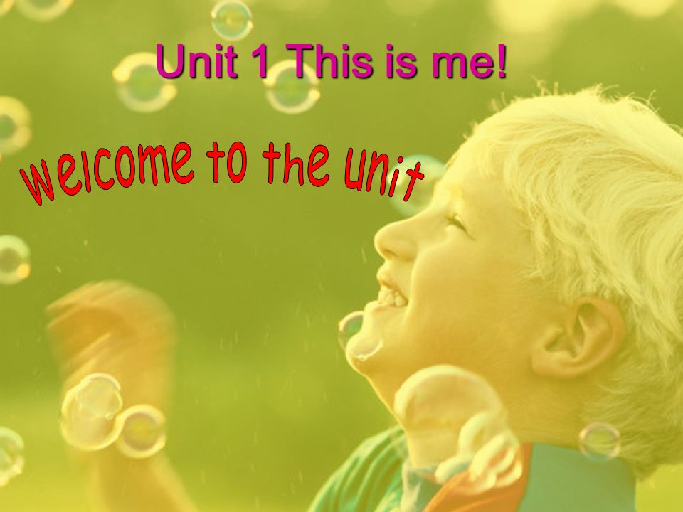 Unit 1 This is me! welcome to the unit