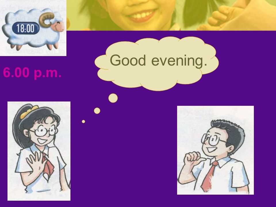 Good evening. 6.00 p.m.