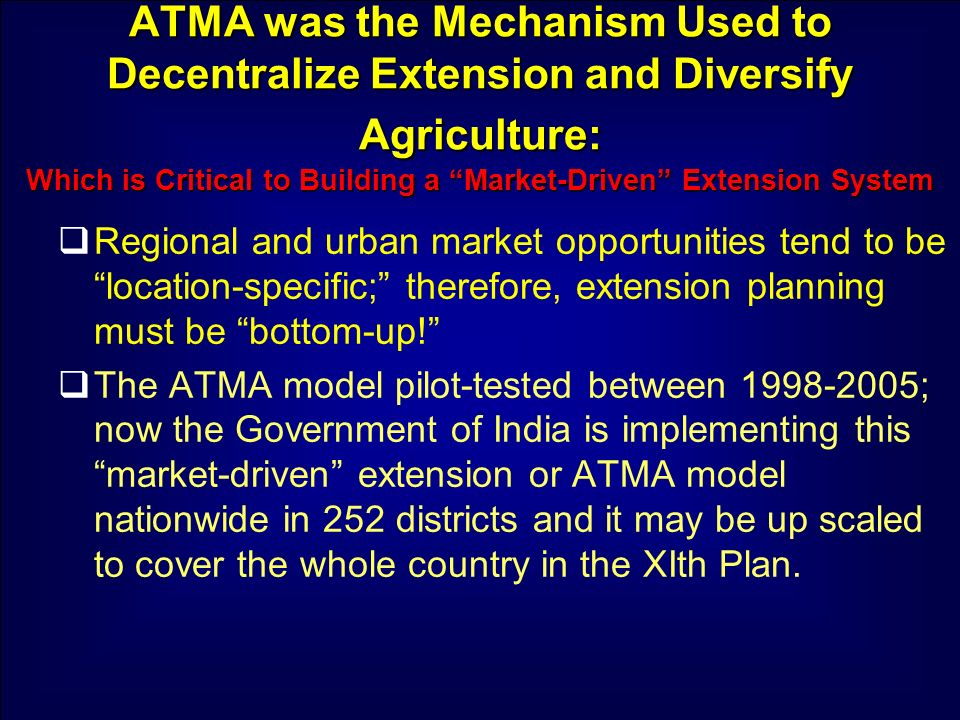 ATMA was the Mechanism Used to Decentralize Extension and Diversify Agriculture: Which is Critical to Building a Market-Driven Extension System