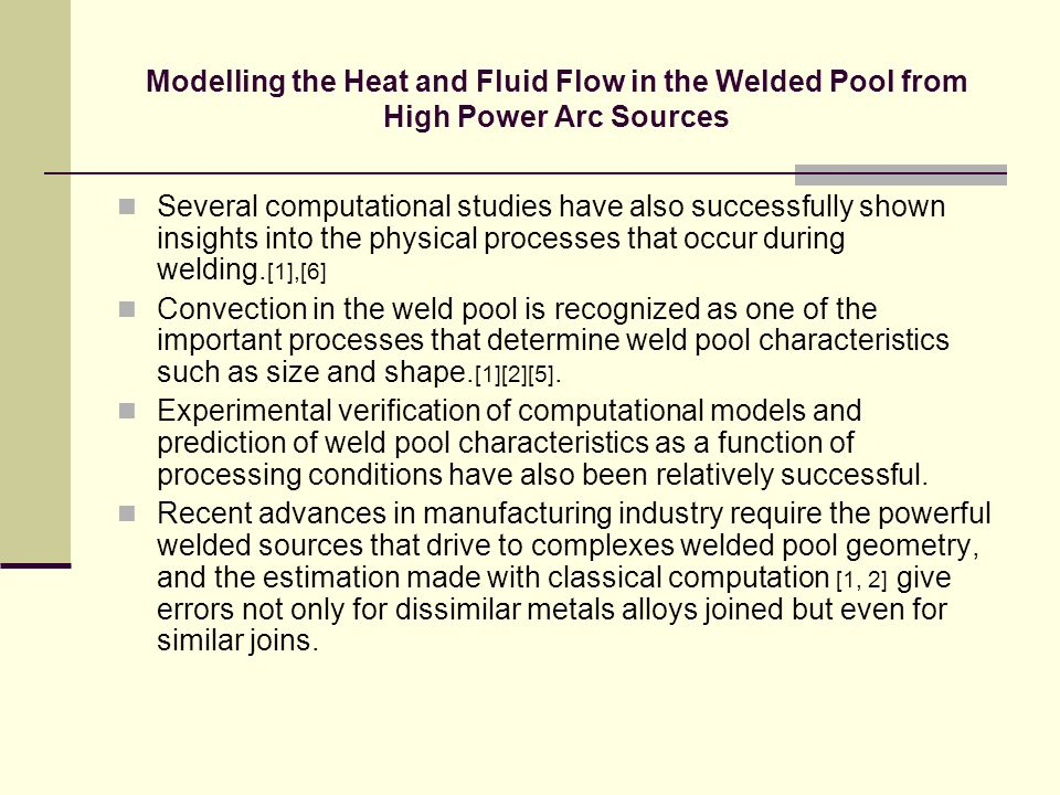 Modelling the Heat and Fluid Flow in the Welded Pool from High Power Arc Sources