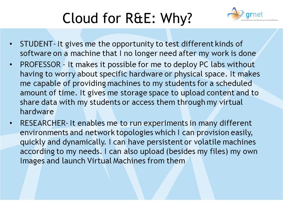 Cloud for R&E: Why STUDENT- It gives me the opportunity to test different kinds of software on a machine that I no longer need after my work is done.