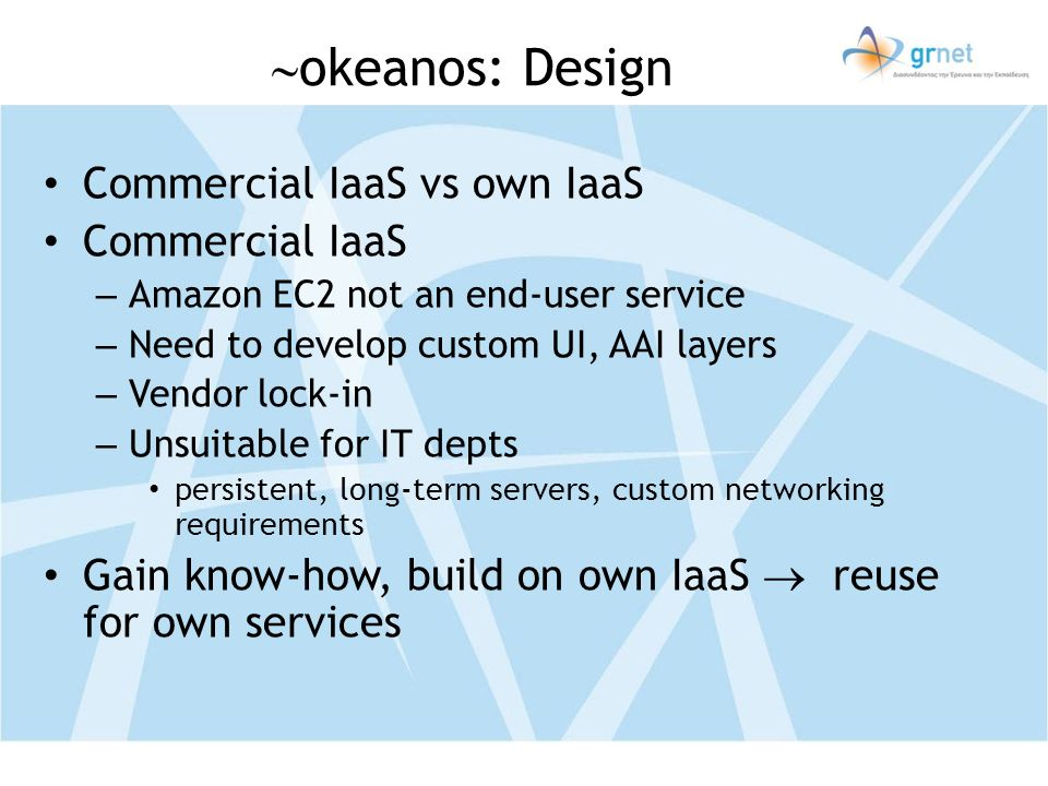 okeanos: Design Commercial IaaS vs own IaaS Commercial IaaS