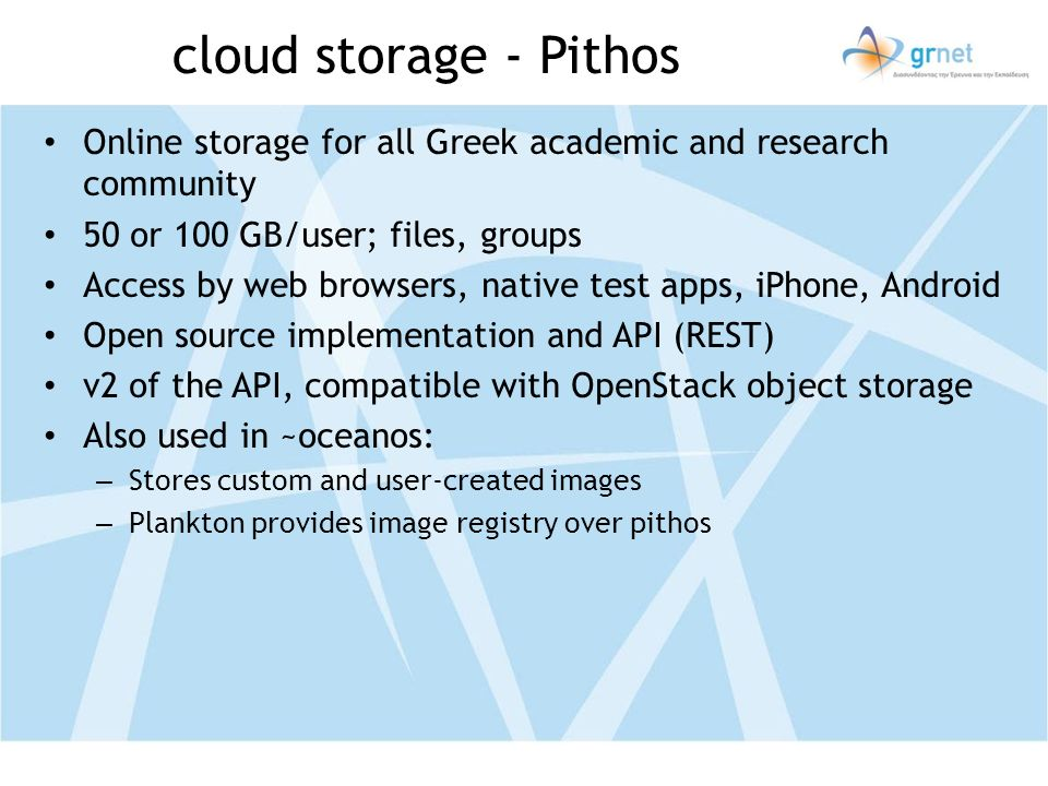 cloud storage - Pithos Online storage for all Greek academic and research community. 50 or 100 GB/user; files, groups.