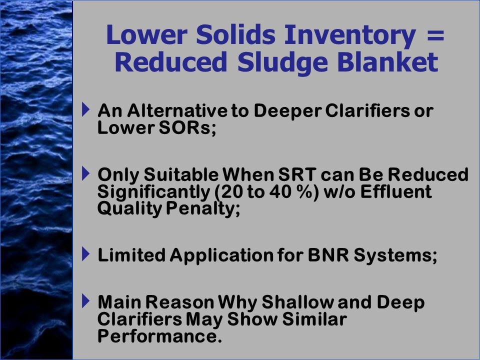 Lower Solids Inventory = Reduced Sludge Blanket