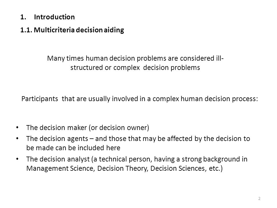 Introduction 1.1. Multicriteria decision aiding. Many times human decision problems are considered ill-structured or complex decision problems.