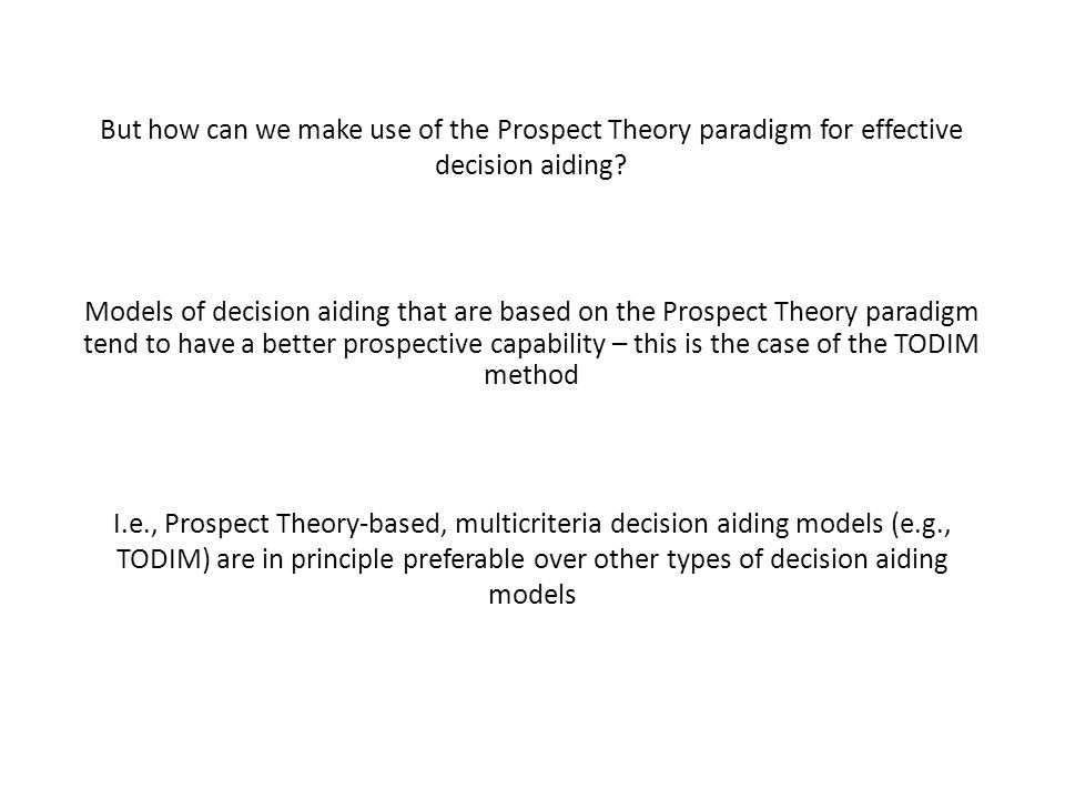 But how can we make use of the Prospect Theory paradigm for effective decision aiding