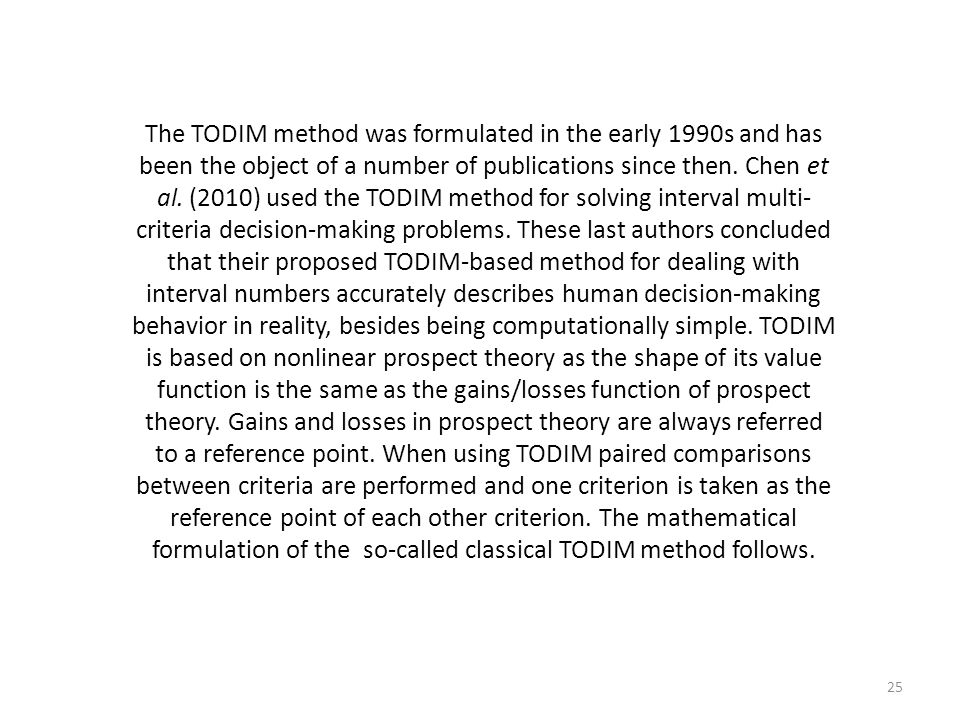 The TODIM method was formulated in the early 1990s and has been the object of a number of publications since then.