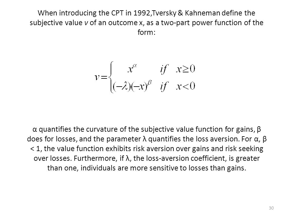 When introducing the CPT in 1992,Tversky & Kahneman define the subjective value ν of an outcome x, as a two-part power function of the form: