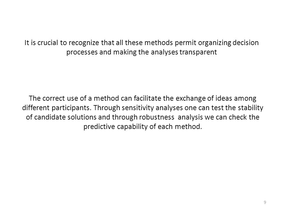 It is crucial to recognize that all these methods permit organizing decision processes and making the analyses transparent