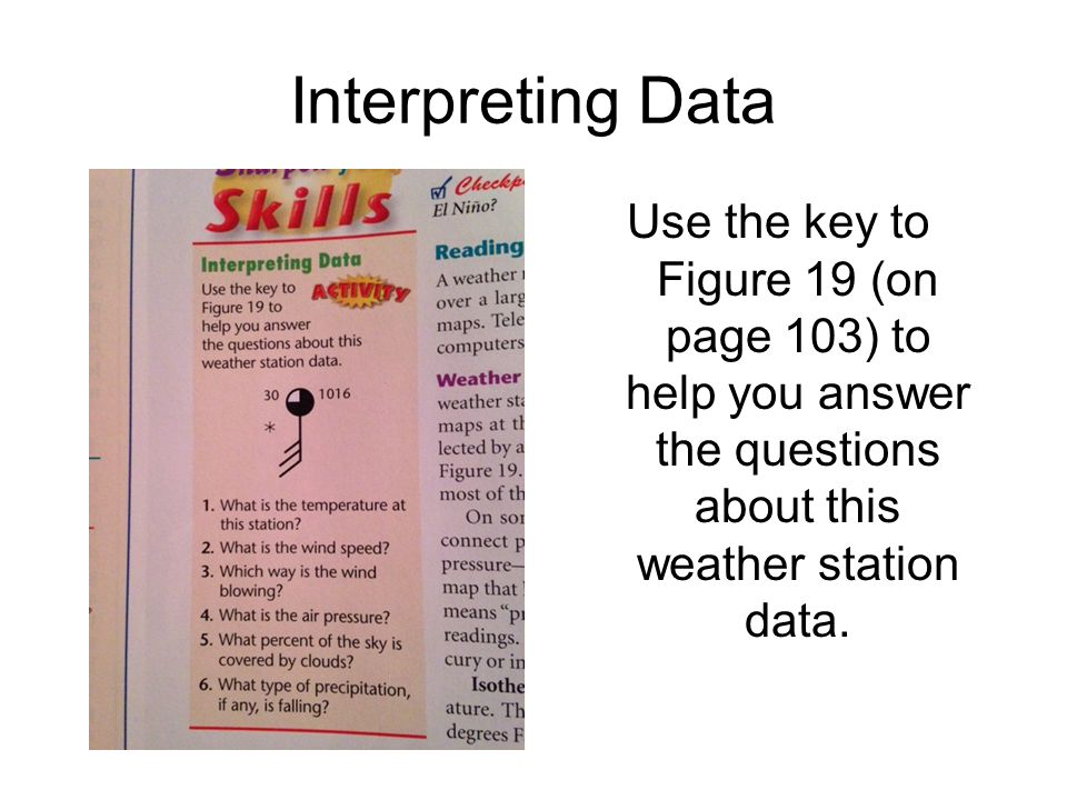 Interpreting Data Use the key to Figure 19 (on page 103) to help you answer the questions about this weather station data.