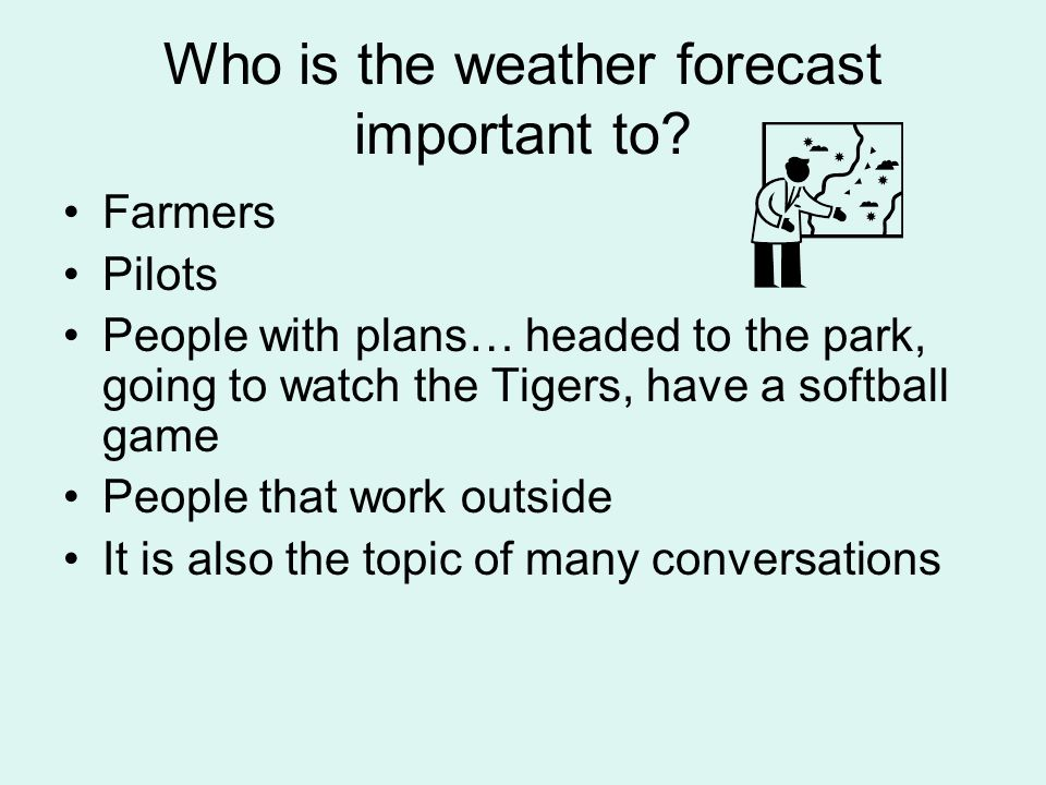Who is the weather forecast important to