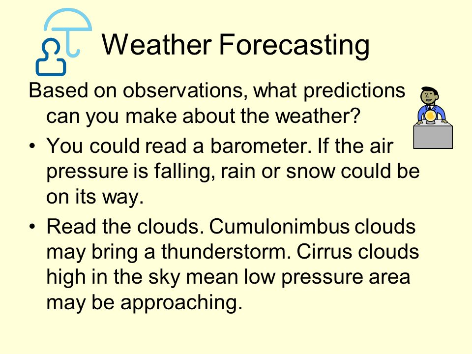 Weather Forecasting Based on observations, what predictions can you make about the weather