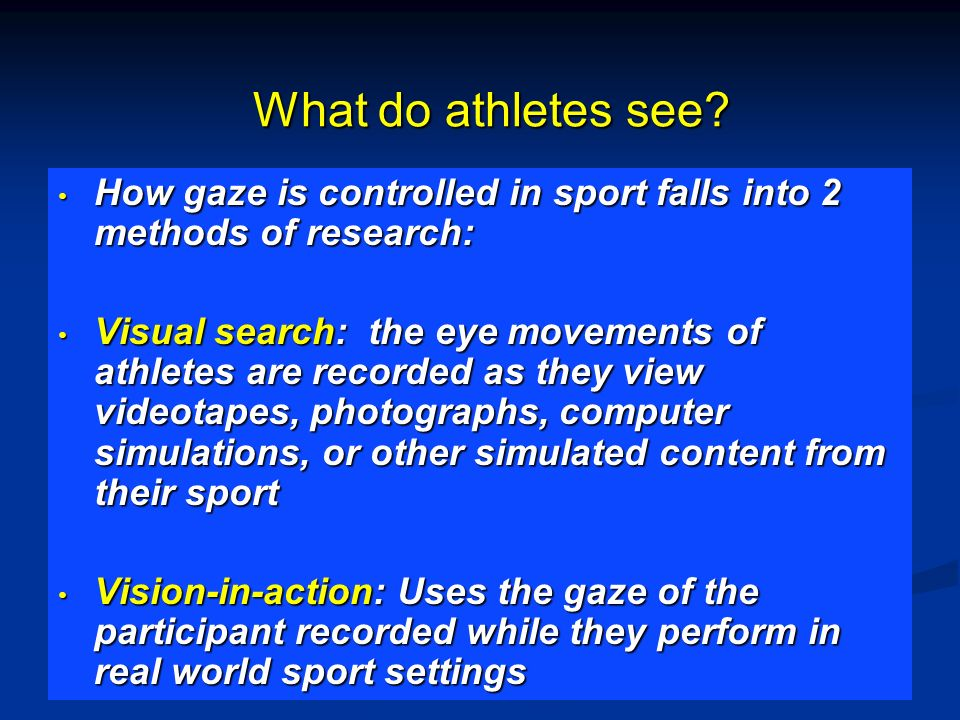 What do athletes see How gaze is controlled in sport falls into 2 methods of research: