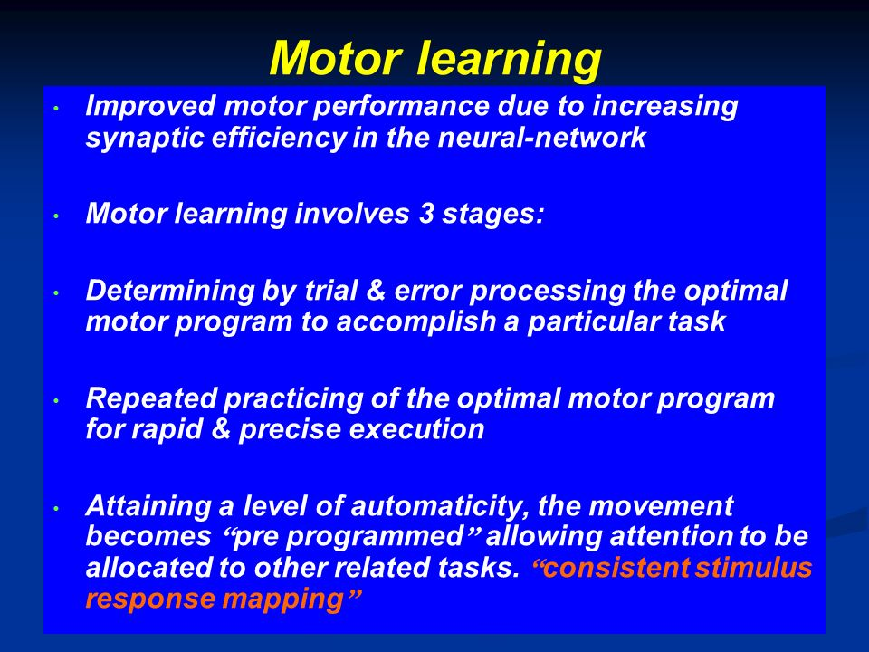 Motor learning Improved motor performance due to increasing synaptic efficiency in the neural-network.