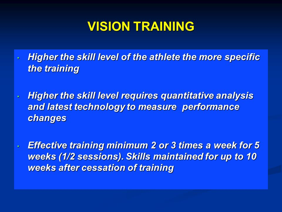 VISION TRAINING Higher the skill level of the athlete the more specific the training.