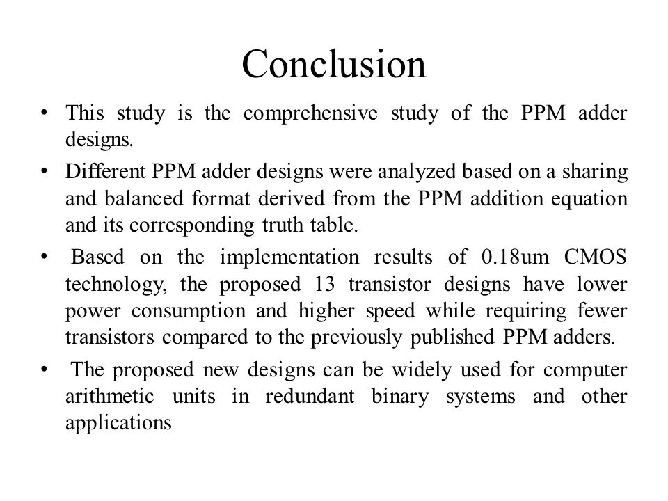 Conclusion This study is the comprehensive study of the PPM adder designs.