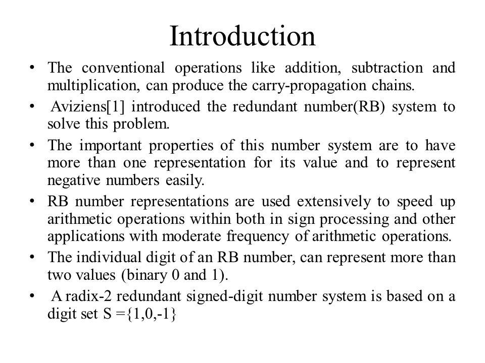 Introduction The conventional operations like addition, subtraction and multiplication, can produce the carry-propagation chains.