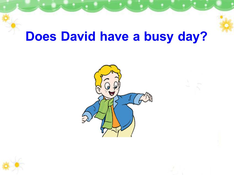 Does David have a busy day
