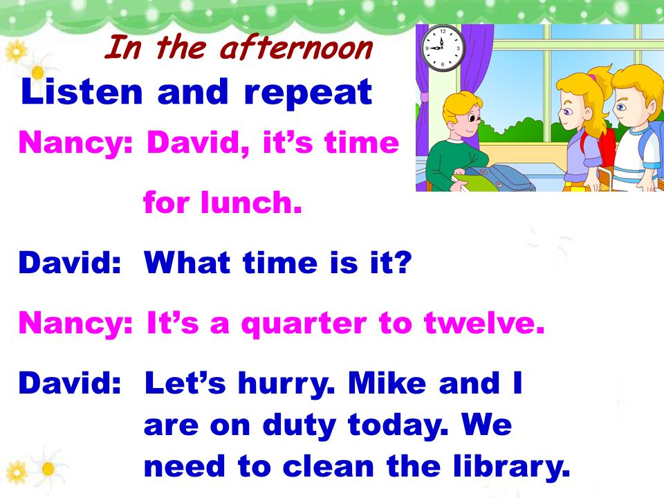 Listen and repeat In the afternoon Nancy: David, it's time for lunch.