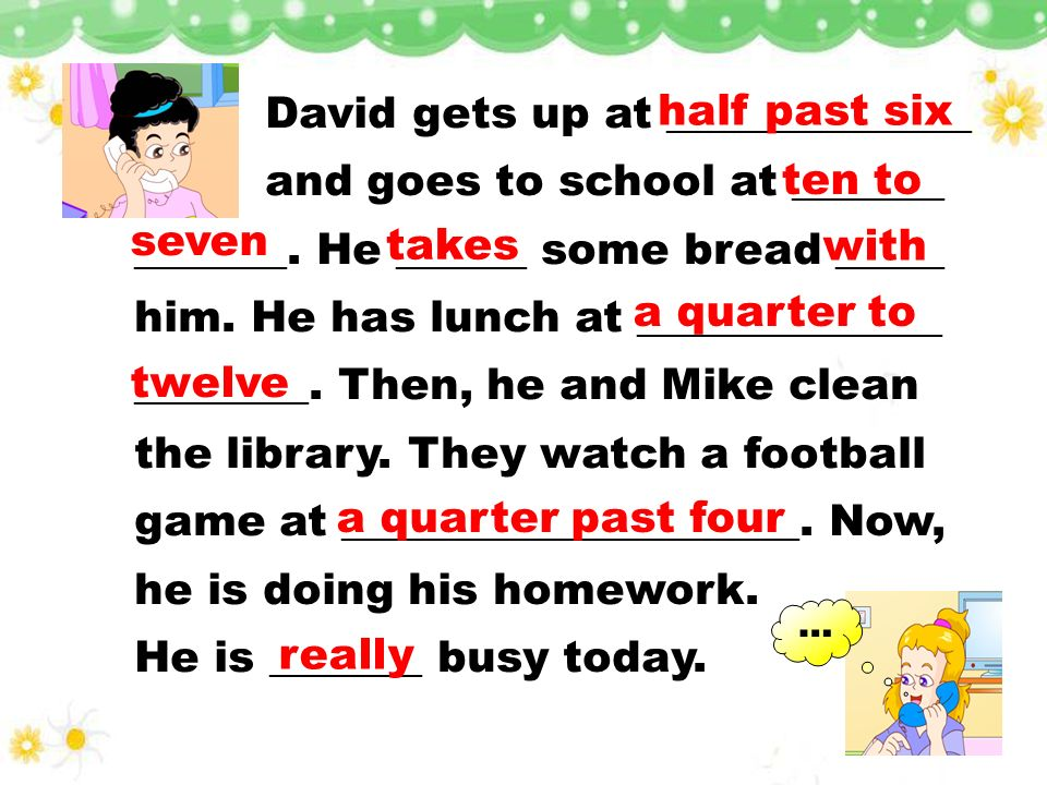 David gets up at ______________ and goes to school at _______