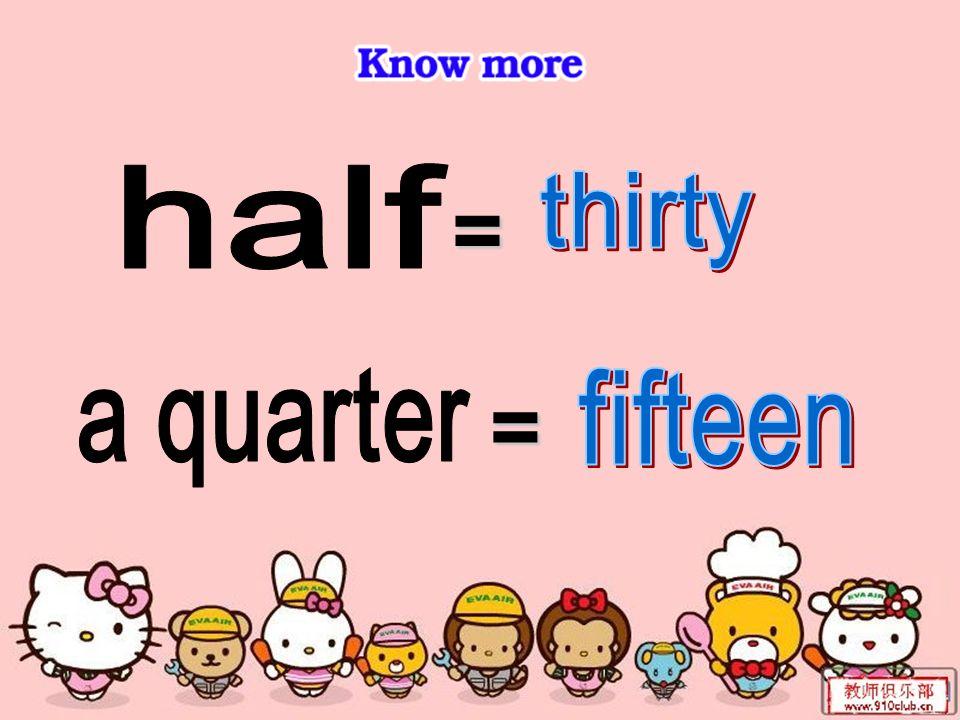 half = thirty a quarter = fifteen